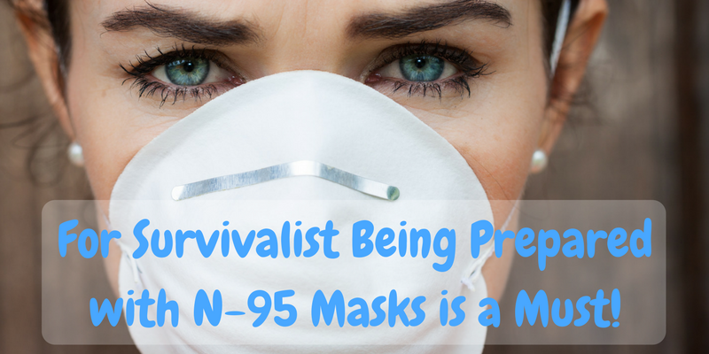 For Survivalist Being Prepared with N95 Masks is a Must!